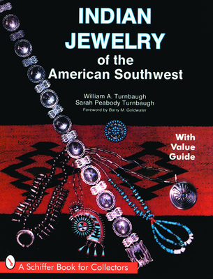 Indian Jewelry of the American Southwest - Turnbaugh, William A, and Turnbaugh, Sarah Peabody, and Goldwater, Barry M (Foreword by)