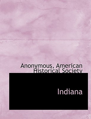 Indiana - Anonymous, and American Historical Society (Creator)