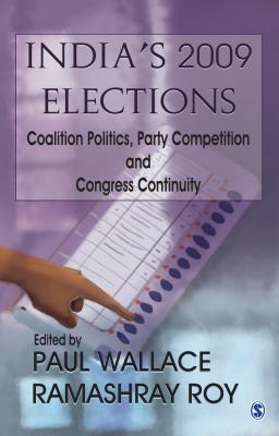 India's 2009 Elections: Coalition Politics, Party Competition and Congress Continuity - Wallace, Paul (Editor), and Roy, Ramashray (Editor)
