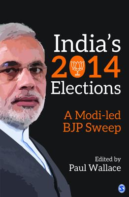 India's 2014 Elections: A Modi-led BJP Sweep - Wallace, Paul (Editor)