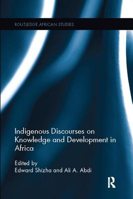 Indigenous Discourses on Knowledge and Development in Africa - Shizha, Edward (Editor), and Abdi, Ali A. (Editor)