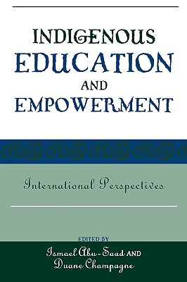 Indigenous Education and Empowerment: International Perspectives - Abu-Saad, Ismael (Editor), and Champagne, Duane (Editor)