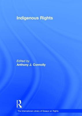 Indigenous Rights - Connolly, Anthony J. (Editor), and Campbell, Tom D., Professor (Series edited by)