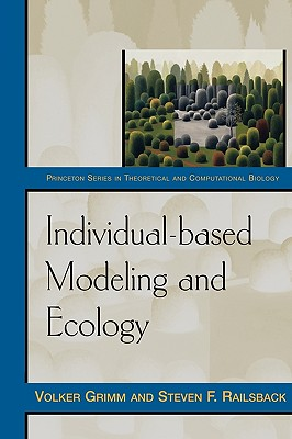 Individual-Based Modeling and Ecology - Grimm, Volker, and Railsback, Steven F