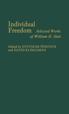 Individual Freedom: Selected Works of William H. Hutt - Hutt, W H, and Klingaman, David, and Pejovich, Svetozar