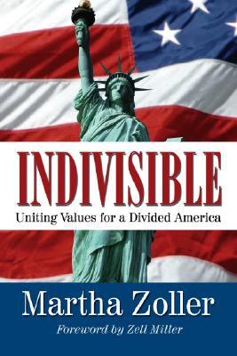 Indivisible: Uniting Values for a Divided America - Zoller, Martha, and Miller, Zell (Foreword by)