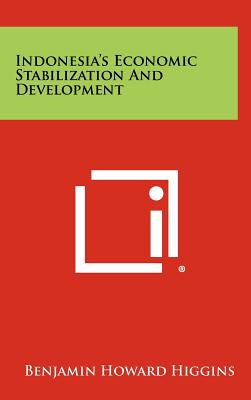 Indonesia's Economic Stabilization and Development - Higgins, Benjamin Howard