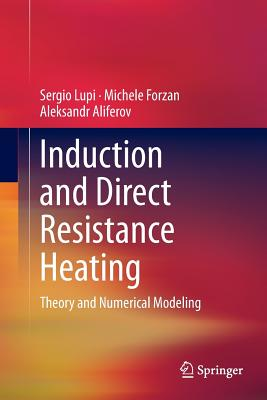 Induction and Direct Resistance Heating: Theory and Numerical Modeling - Lupi, Sergio