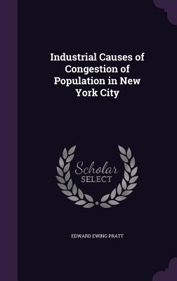 Industrial Causes of Congestion of Population in New York City - Pratt, Edward Ewing