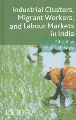 Industrial Clusters, Migrant Workers, and Labour Markets in India - Uchikawa, Shuji (Editor)