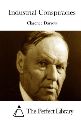 Industrial Conspiracies - Darrow, Clarence, and The Perfect Library (Editor)