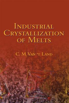 Industrial Crystallization of Melts - Land, Kees Van't