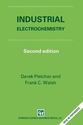 Industrial Electrochemistry - Pletcher, D, and Walsh, F C