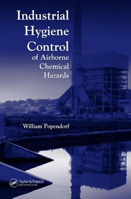 Industrial Hygiene Control of Airborne Chemical Hazards - Popendorf, William