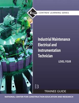 Industrial Maintenance Electrical & Instrumentation Level 4 Trainee Guide, Paperback - NCCER