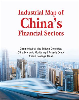 Industrial Map Of China's Financial Sectors - Chen, Fred Xiaoxin, and China Industrial Map Editorial Committee, China Economic Monitoring & Analysis Center, and Xinhua...