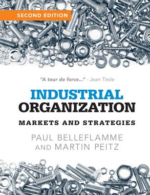 Industrial Organization: Markets and Strategies - Belleflamme, Paul, and Peitz, Martin