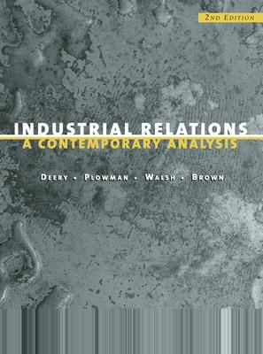 Industrial Relations: A Contemporary Analysis - Deery, S., and Plowman, D., and Walsh, Janet