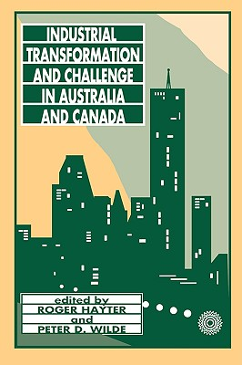 Industrial Transformation and Challenge in Australia and Canada - Hayter, Roger, and Wilde