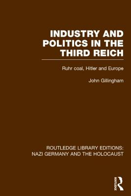 Industry and Politics in the Third Reich: Ruhr Coal, Hitler and Europe - Gillingham, John