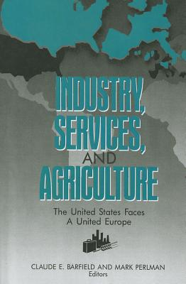 Industry, Services, and Agriculture: The United States Faces a United Europe (the United States and Europe in the 1990s) - Perlman, Mark