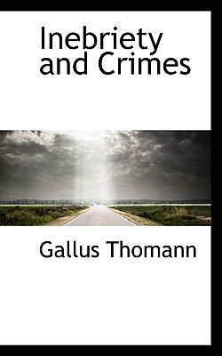 Inebriety and Crimes - Thomann, Gallus