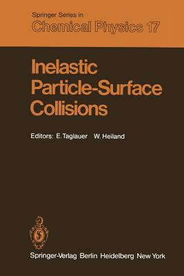 Inelastic Particle-Surface Collisions: Proceedings of the Third International Workshop on Inelastic Ion-Surface Collisions Feldkirchen-Westerham, Fed. Rep. of Germany September 17-19, 1980 - Taglauer, E (Editor), and Heiland, W (Editor)