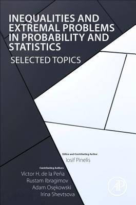 Inequalities and Extremal Problems in Probability and Statistics: Selected Topics - Pinelis, Iosif, and De La Pena, Victor H, and Ibragimov, Rustam