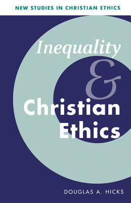 Inequality and Christian Ethics - Hicks, Douglas A