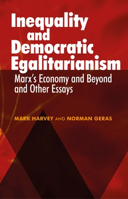 Inequality and Democratic Egalitarianism: 'Marx's Economy and Beyond' and Other Essays - Harvey, Mark, and Geras, Norman
