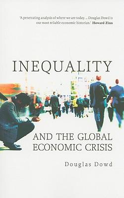 Inequality and the Global Economic Crisis - Dowd, Douglas