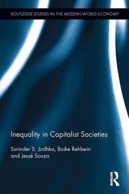 Inequality in Capitalist Societies - Jodhka, Surinder S., and Rehbein, Boike, and Souza, Jesse