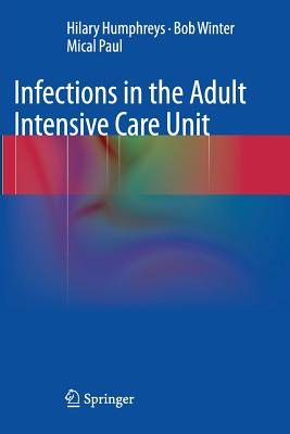 Infections in the Adult Intensive Care Unit - Humphreys, Hilary, and Winter, Bob, and Paul, Mical