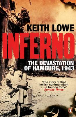 Inferno: The Devastation of Hamburg 1943 - Lowe, Keith