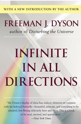 Infinite in All Directions: Gifford Lectures Given at Aberdeen, Scotland April-November 1985 - Dyson, Freeman J