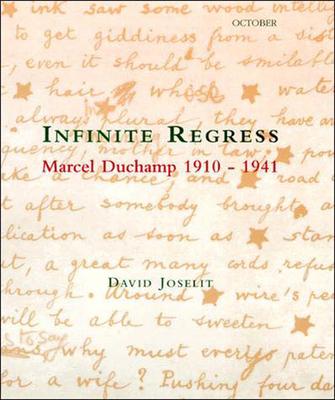 Infinite Regress: Marcel Duchamp 1910-1941 - Joselit, David