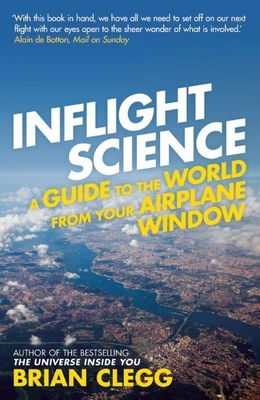 Inflight Science: A Guide to the World from Your Airplane Window - Clegg, Brian