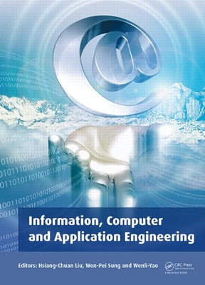 Information, Computer and Application Engineering: Proceedings of the International Conference on Information Technology and Computer Application Engineering (ITCAE 2014), Hong Kong, China, 10-11 December 2014 - Liu, Hsiang-Chuan (Editor), and Sung, Wen-Pei (Editor), and Yao, Wenli (Editor)