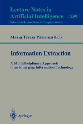 Information Extraction: A Multidisciplinary Approach to an Emerging Information Technology: A Multidisciplinary Approach to an Emerging Information Technology - Pazienza, Maria T (Editor)