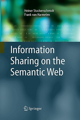 Information Sharing on the Semantic Web - Stuckenschmidt, Heiner, and Van Harmelen, Frank