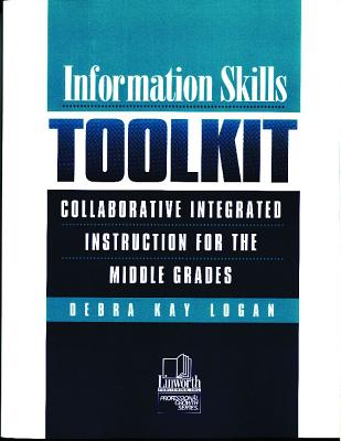 Information Skills Toolkit: Collaborative Integrated Instruction for the Middle Grades - Logan, Debra