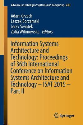Information Systems Architecture and Technology: Proceedings of 36th International Conference on Information Systems Architecture and Technology - Isat 2015 - Part II - Grzech, Adam (Editor)