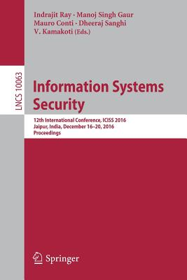 Information Systems Security: 12th International Conference, Iciss 2016, Jaipur, India, December 16-20, 2016, Proceedings - Ray, Indrajit (Editor)