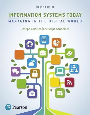 Information Systems Today: Managing the Digital World - Valacich, Joseph, and Schneider, Christoph