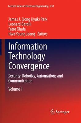 Information Technology Convergence: Security, Robotics, Automations and Communication - Park, James J (Editor)