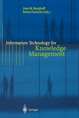 Information Technology for Knowledge Management - Borghoff, Uwe M. (Editor), and Holtshouse, D.K. (Foreword by), and Pareschi, Remo (Editor)