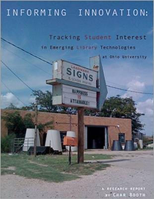 Informing Innovation: Tracking Student Interest in Emerging Library Technologies at Ohio University - Booth, Char