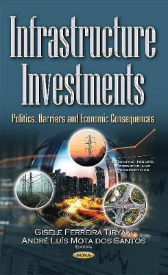 Infrastructure Investments: Politics, Barriers & Economic Consequences - Ferreira Tiryaki, Gisele (Editor), and Mota dos Santos, Andre Luis (Editor)