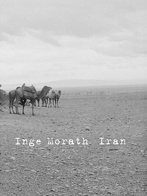 Inge Morath: Iran - Jacob, John P (Editor), and Faber, Monika (Text by), and Nafisi, Azar (Text by)