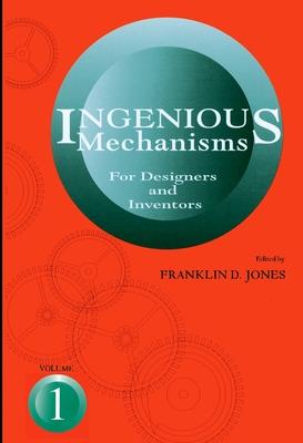 Ingenious Mechanisms Vol I - Jones, Franklin Day, and Jones, F D